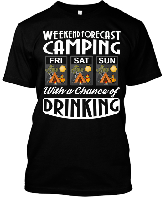 56ffdf419 Weekend Forecast, Camping With A Chance Of Drinking - Free Range ...